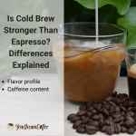 Is Cold Brew Stronger Than Espresso? Differences Explained