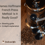 James Hoffmann French Press Method: Is It Really Good?