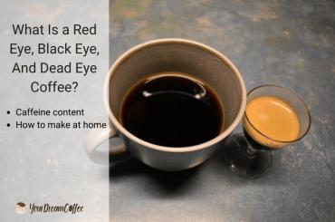 What Is a Red Eye, Black Eye, And Dead Eye Coffee?