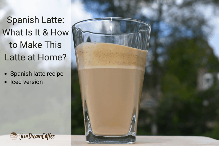 Spanish Latte: What Is It & How to Make This Latte at Home?