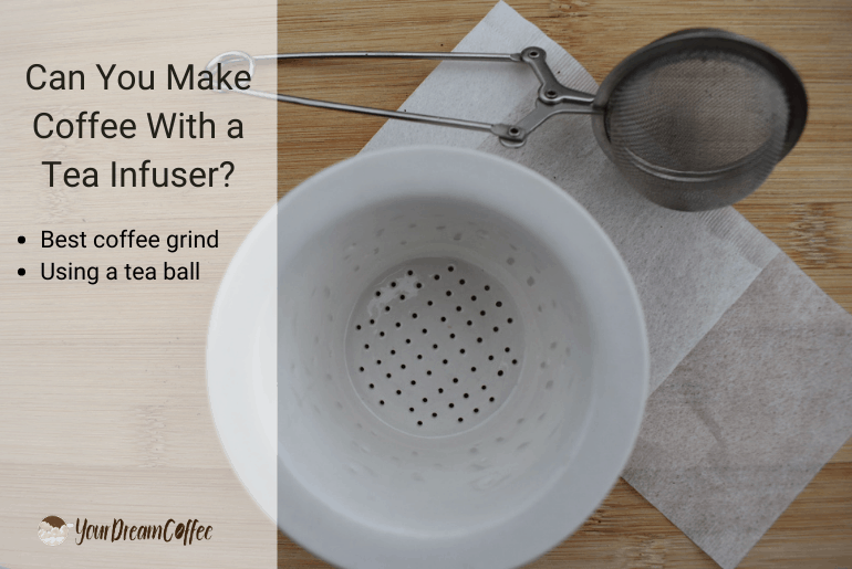 Can You Make Coffee With a Tea Infuser? Brew With a Tea Ball
