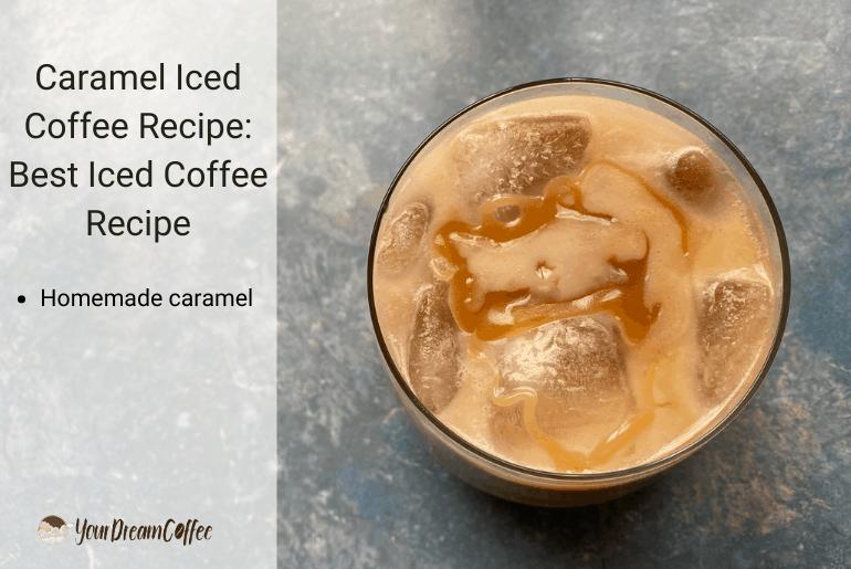 Caramel Iced Coffee Recipe: Best Iced Coffee Recipe