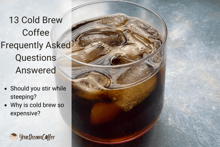 13 Cold Brew Coffee Frequently Asked Questions Answered
