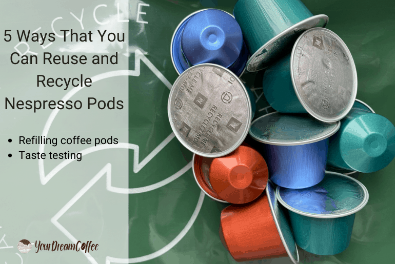 5 Ways That You Can Reuse and Recycle Nespresso Pods