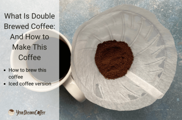 What Is Double Brewed Coffee: And How to Make This Coffee