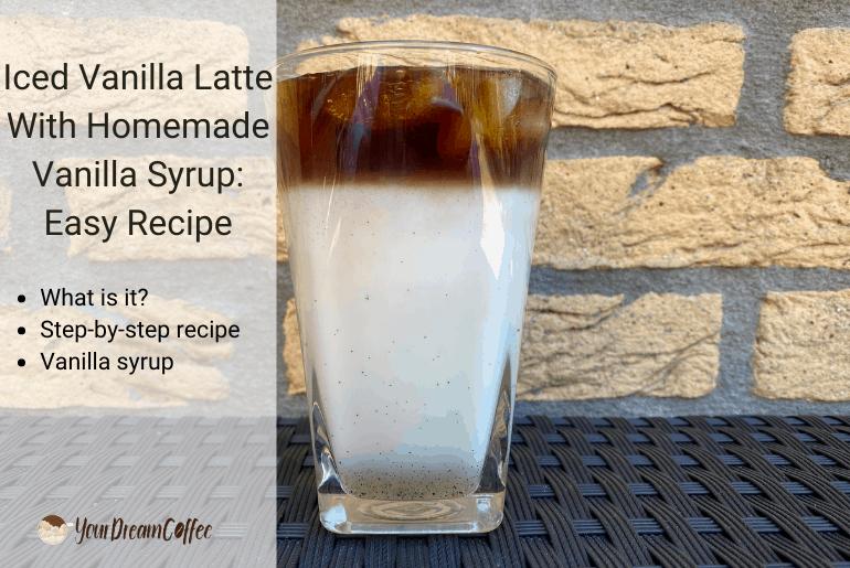 Iced Vanilla Latte With Homemade Vanilla Syrup: Easy Recipe