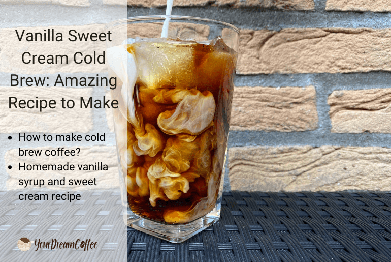 Vanilla Sweet Cream Cold Brew: Amazing Recipe to Make