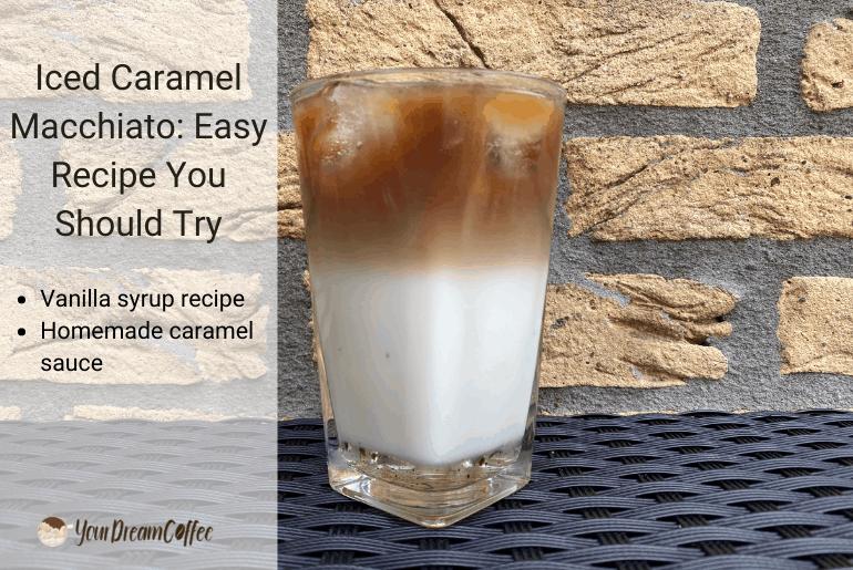 Iced Caramel Macchiato: Easy Recipe You Should Try