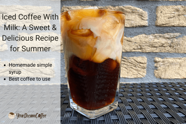 Iced Coffee With Milk: A Sweet & Delicious Recipe for Summer