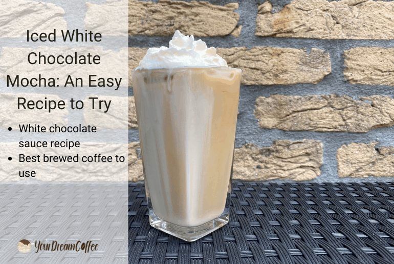 Iced White Chocolate Mocha: An Easy Recipe to Try
