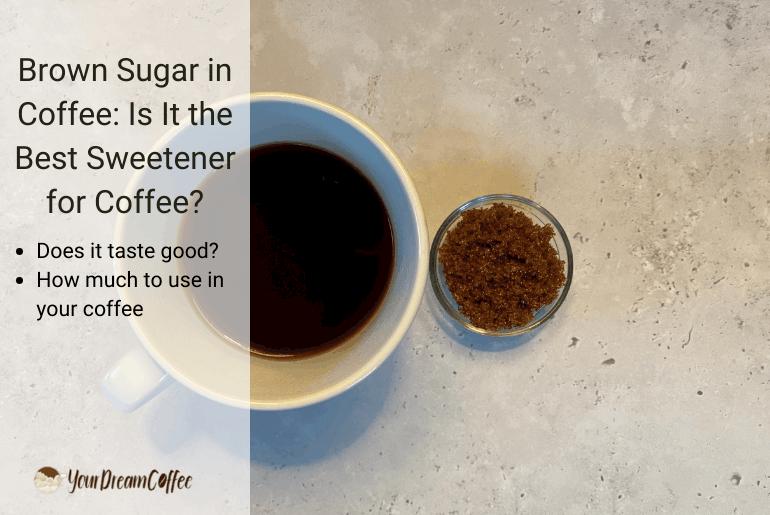 Brown Sugar in Coffee: Is It the Best Sweetener for Coffee?