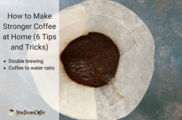 How to Make Stronger Coffee at Home (6 Tips and Tricks)