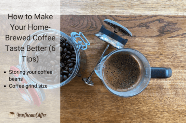 How to Make Your Home-Brewed Coffee Taste Better (6 Tips)