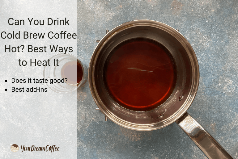 Can You Drink Cold Brew Coffee Hot? Best Ways to Heat It